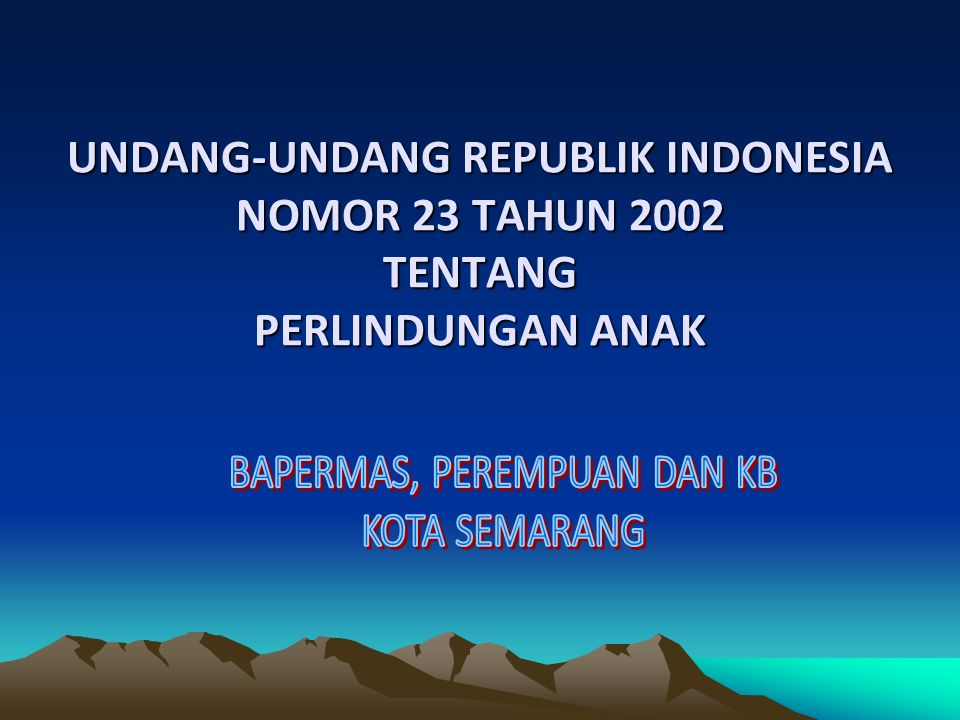 UNDANG-UNDANG REPUBLIK INDONESIA NOMOR 23 TAHUN 2002 TENTANG PERLINDUNGAN ANAK
