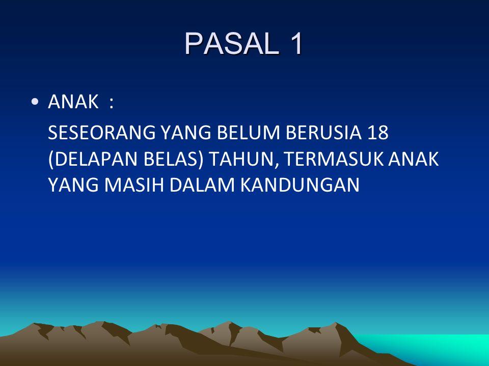 PASAL 1 ANAK : SESEORANG YANG BELUM BERUSIA 18 (DELAPAN BELAS) TAHUN, TERMASUK ANAK YANG MASIH DALAM KANDUNGAN