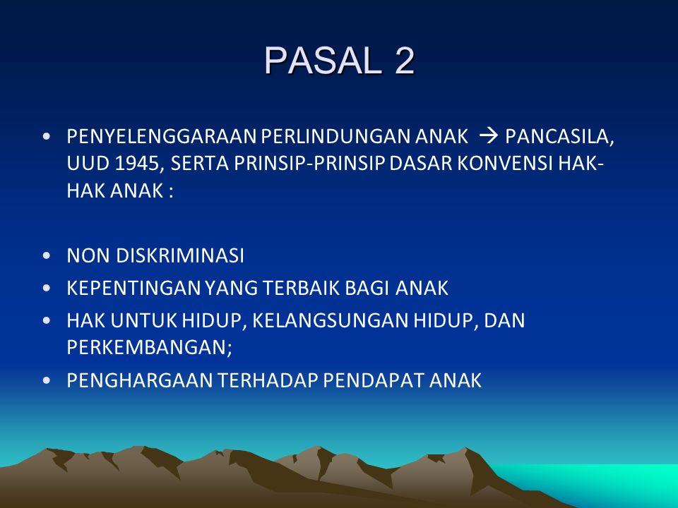 PASAL 2 PENYELENGGARAAN PERLINDUNGAN ANAK  PANCASILA, UUD 1945, SERTA PRINSIP-PRINSIP DASAR KONVENSI HAK- HAK ANAK : NON DISKRIMINASI KEPENTINGAN YANG TERBAIK BAGI ANAK HAK UNTUK HIDUP, KELANGSUNGAN HIDUP, DAN PERKEMBANGAN; PENGHARGAAN TERHADAP PENDAPAT ANAK