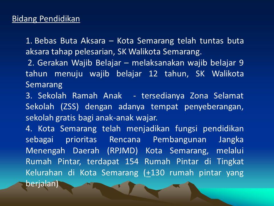 Bidang Pendidikan 1. Bebas Buta Aksara – Kota Semarang telah tuntas buta aksara tahap pelesarian, SK Walikota Semarang. 2. Gerakan Wajib Belajar – mel