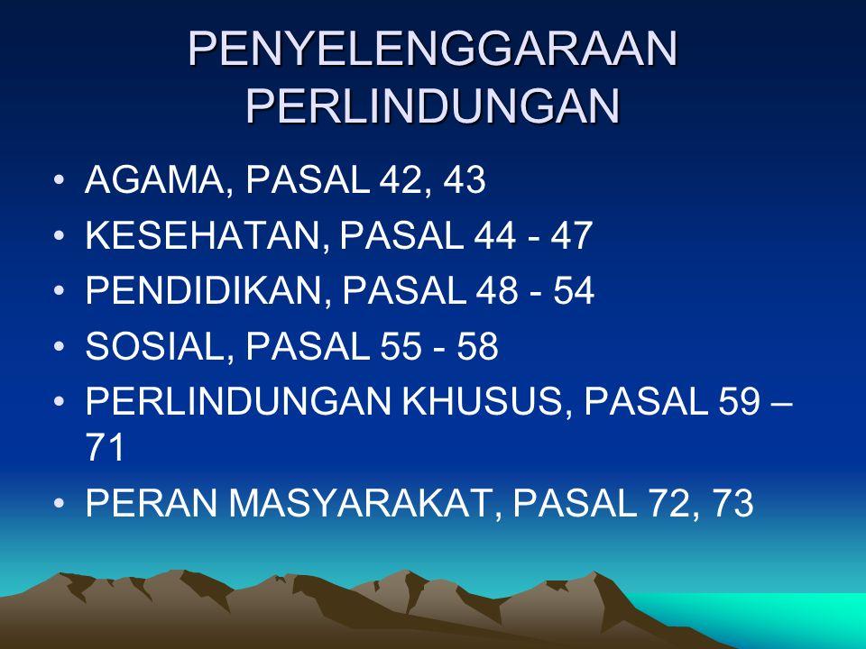 PENYELENGGARAAN PERLINDUNGAN AGAMA, PASAL 42, 43 KESEHATAN, PASAL 44 - 47 PENDIDIKAN, PASAL 48 - 54 SOSIAL, PASAL 55 - 58 PERLINDUNGAN KHUSUS, PASAL 59 – 71 PERAN MASYARAKAT, PASAL 72, 73