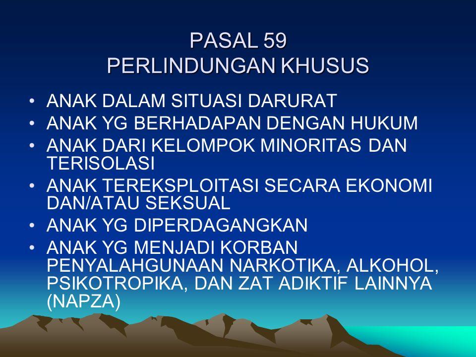 PASAL 59 PERLINDUNGAN KHUSUS ANAK DALAM SITUASI DARURAT ANAK YG BERHADAPAN DENGAN HUKUM ANAK DARI KELOMPOK MINORITAS DAN TERISOLASI ANAK TEREKSPLOITAS