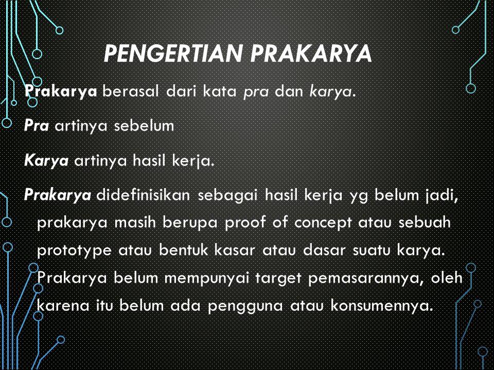 PENGERTIAN PRAKARYA Prakarya berasal dari kata pra dan karya.