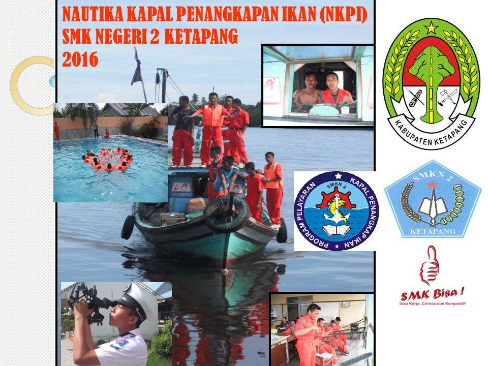 NAUTIKA KAPAL PENANGKAPAN IKAN (NKPI) SMK NEGERI 2 KETAPANG 2016