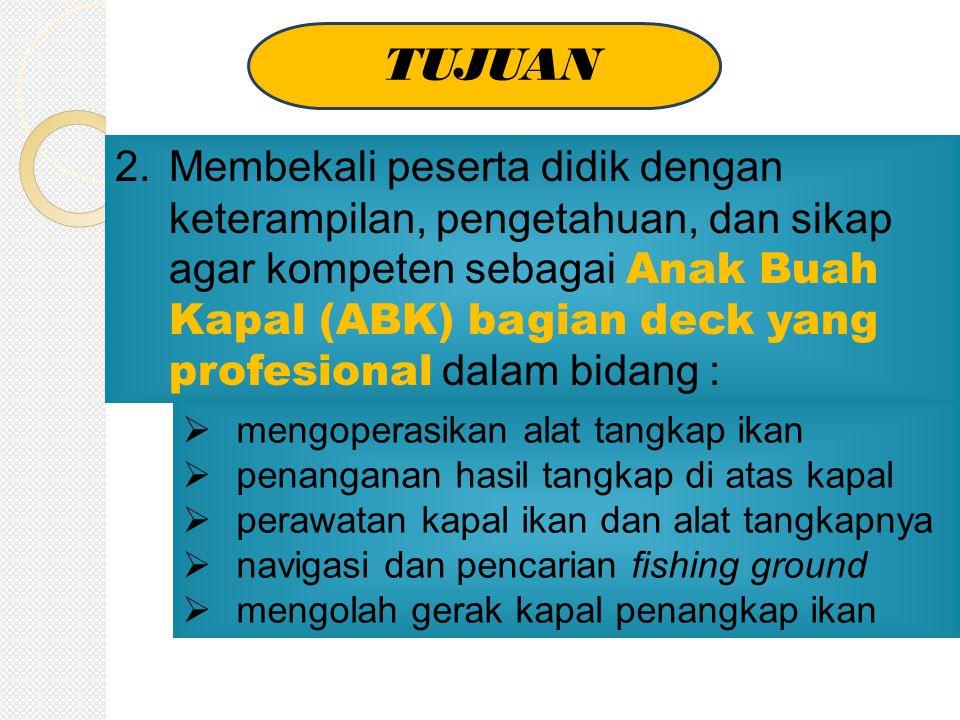 TUJUAN 2. Membekali peserta didik dengan keterampilan, pengetahuan, dan sikap agar kompeten sebagai Anak Buah Kapal (ABK) bagian deck yang profesional