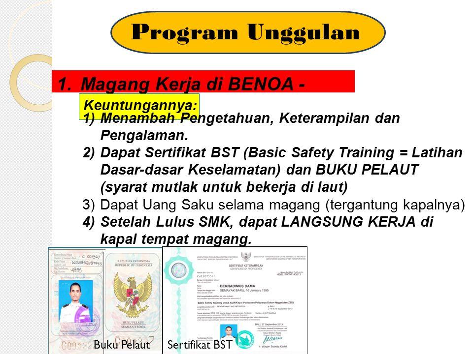 Program Unggulan 1.Magang Kerja di BENOA - BALI Keuntungannya: 1) Menambah Pengetahuan, Keterampilan dan Pengalaman. 2) Dapat Sertifikat BST (Basic Sa