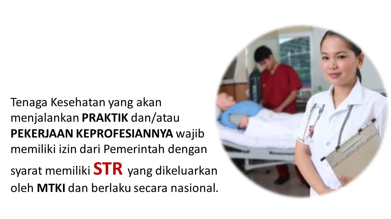 Tenaga Kesehatan yang akan menjalankan PRAKTIK dan/atau PEKERJAAN KEPROFESIANNYA wajib memiliki izin dari Pemerintah dengan syarat memiliki STR yang d