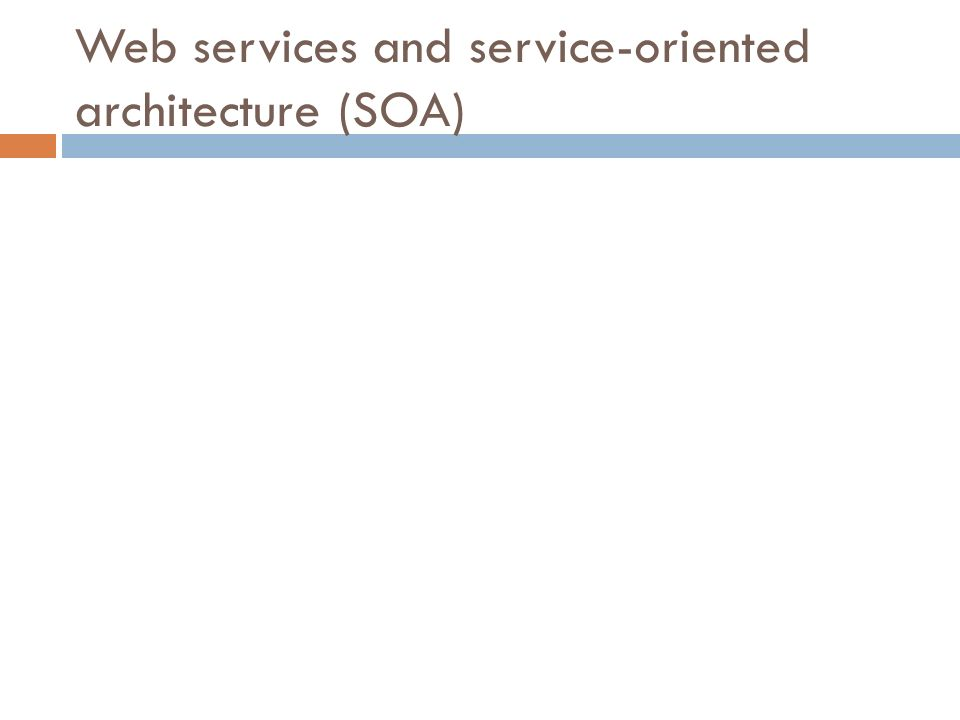 Web services and service-oriented architecture (SOA)