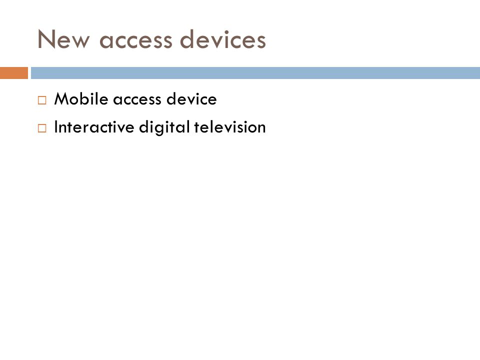 New access devices  Mobile access device  Interactive digital television