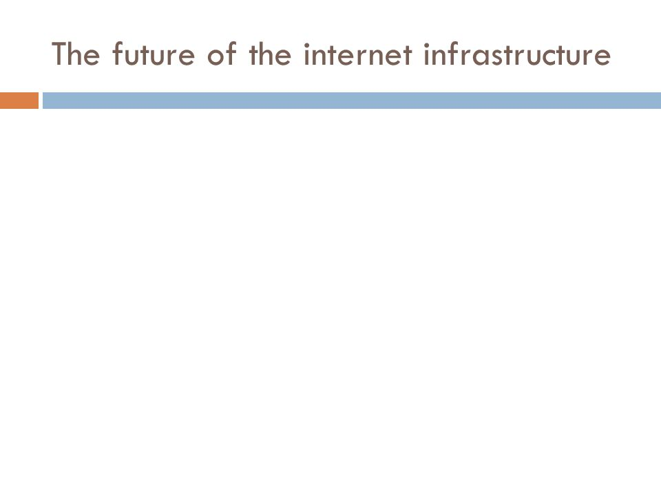The future of the internet infrastructure