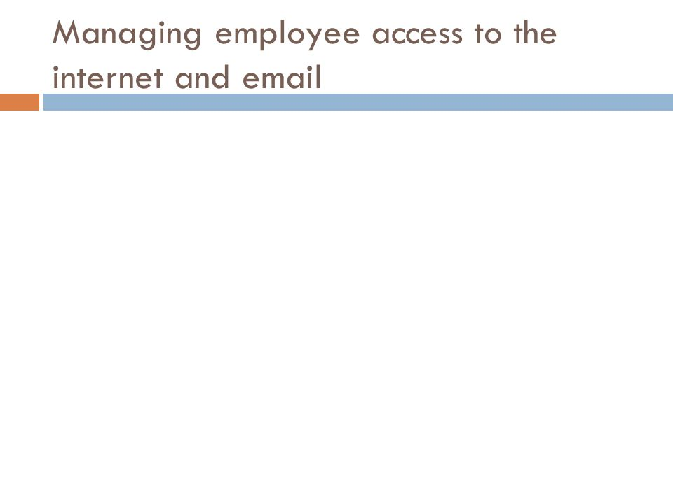 Managing employee access to the internet and email