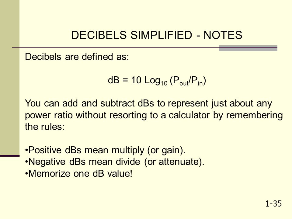 1-34 EVERYTHING YOU NEED TO KNOW ABOUT DECIBELS A short course…
