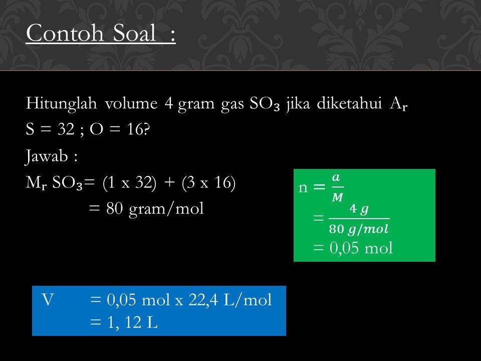 Contoh Soal: Hitunglah volume 4 gram gas SO ₃ jika diketahui A S = 32 ; O = 16.
