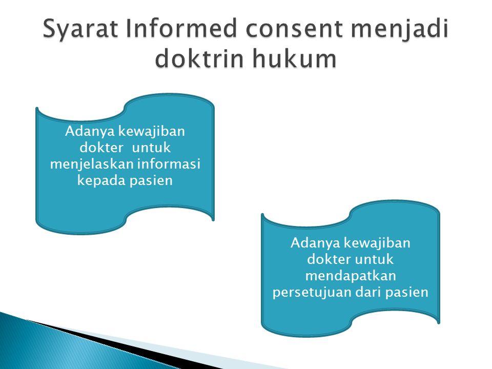 Adanya kewajiban dokter untuk menjelaskan informasi kepada pasien Adanya kewajiban dokter untuk mendapatkan persetujuan dari pasien