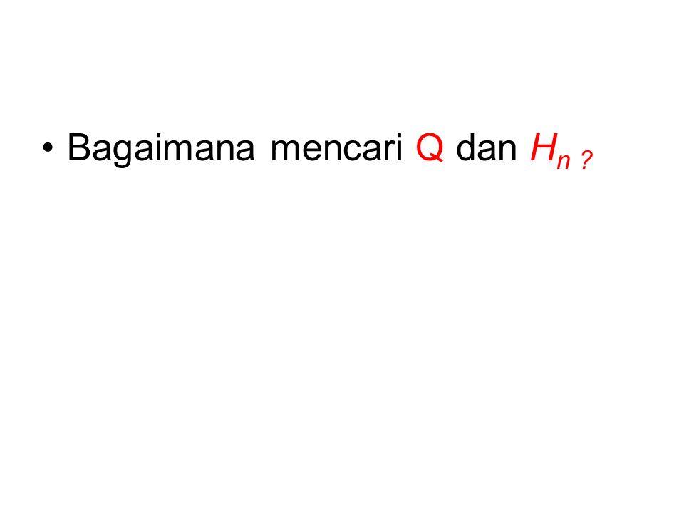 Bagaimana mencari Q dan H n ?