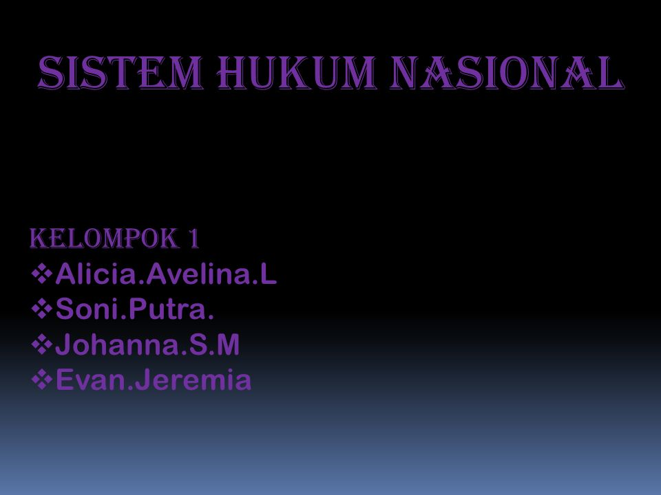 Sistem Hukum Nasional Kelompok 1  Alicia.Avelina.L  Soni.Putra.  Johanna.S.M  Evan.Jeremia
