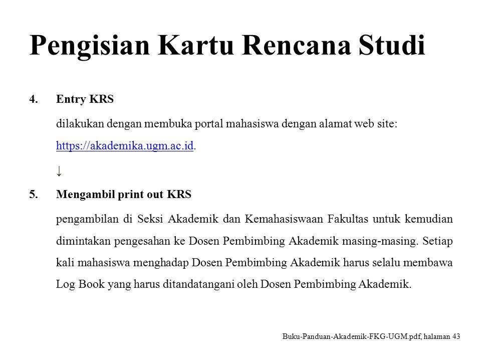 Tata Cara Pengisian KRS Tata cara pengisian KRS diatur oleh Seksi Akademik dan Kemahasiswaan Fakultas Kedokteran Gigi UGM sebagai berikut: Buku-Panduan-Akademik-FKG-UGM.pdf, halaman 43