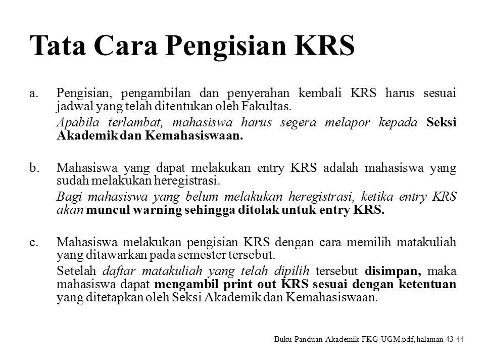 Tata Cara Pengisian KRS a.Pengisian, pengambilan dan penyerahan kembali KRS harus sesuai jadwal yang telah ditentukan oleh Fakultas.