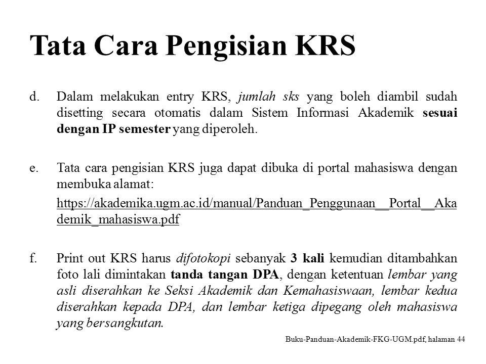 Tata Cara Pengisian KRS d.Dalam melakukan entry KRS, jumlah sks yang boleh diambil sudah disetting secara otomatis dalam Sistem Informasi Akademik sesuai dengan IP semester yang diperoleh.