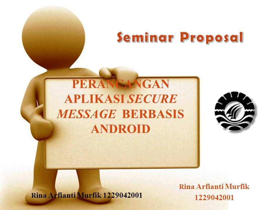 R ina Arfianti Murfik 1229042001 PERANCANGAN APLIKASI SECURE MESSAGE BERBASIS ANDROID R ina Arfianti Murfik 1229042001