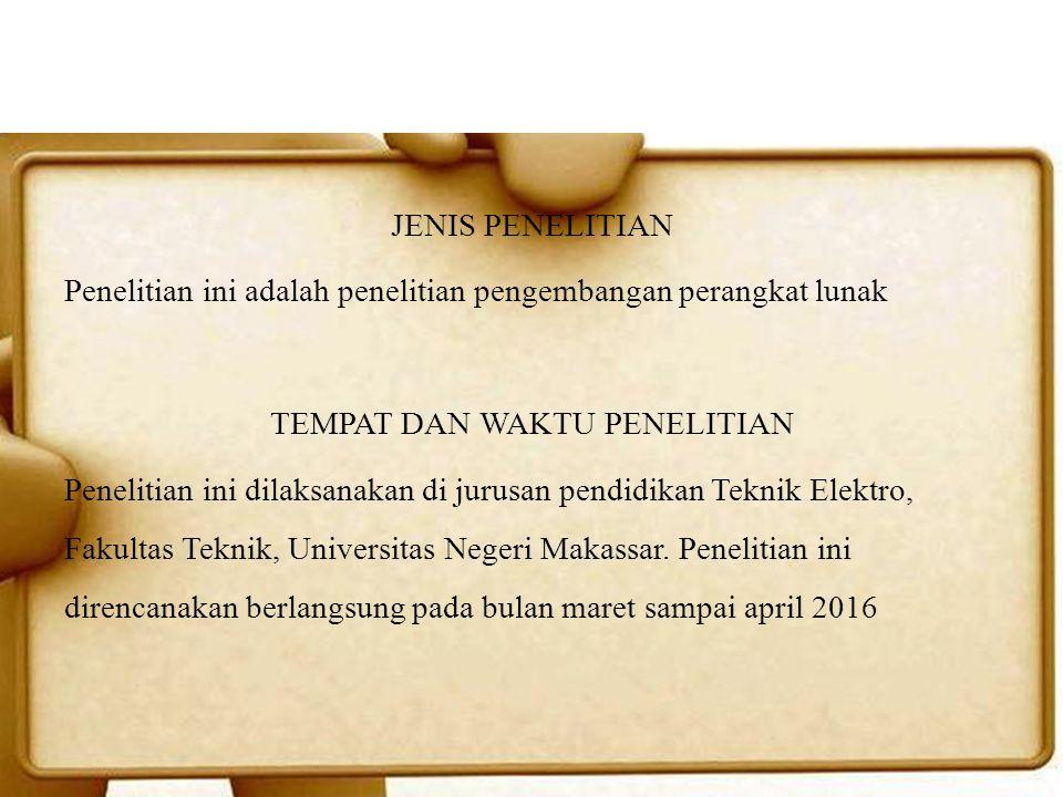 JENIS PENELITIAN Penelitian ini adalah penelitian pengembangan perangkat lunak TEMPAT DAN WAKTU PENELITIAN Penelitian ini dilaksanakan di jurusan pendidikan Teknik Elektro, Fakultas Teknik, Universitas Negeri Makassar.