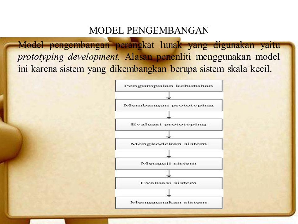 MODEL PENGEMBANGAN Model pengembangan perangkat lunak yang digunakan yaitu prototyping development. Alasan penenliti menggunakan model ini karena sist