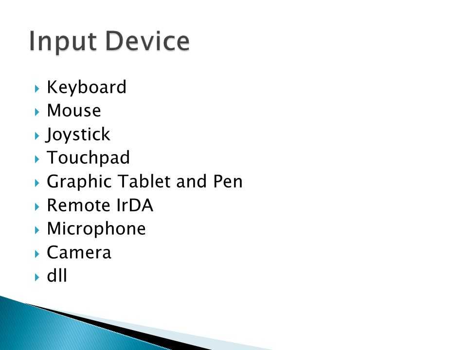  Keyboard  Mouse  Joystick  Touchpad  Graphic Tablet and Pen  Remote IrDA  Microphone  Camera  dll