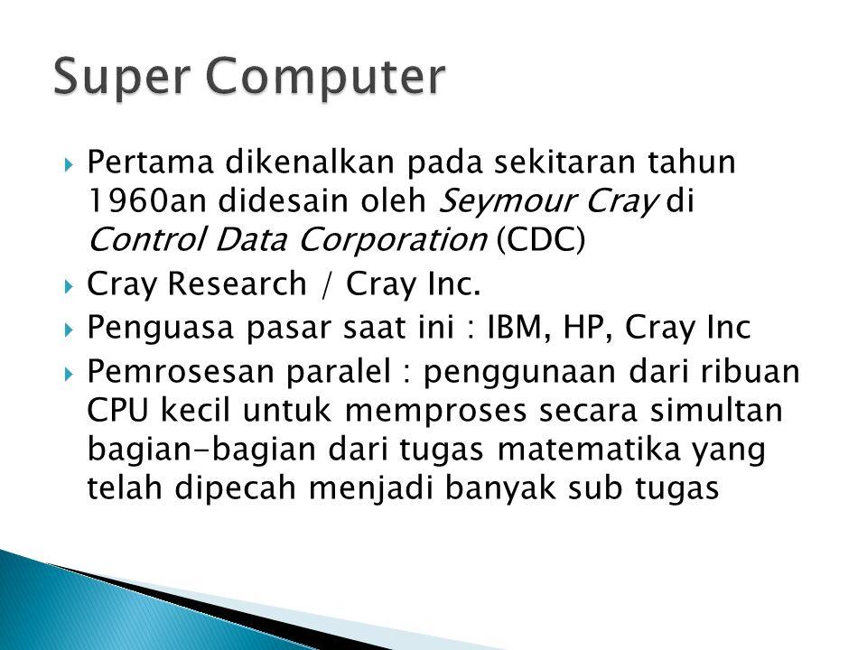 Pertama dikenalkan pada sekitaran tahun 1960an didesain oleh Seymour Cray di Control Data Corporation (CDC)  Cray Research / Cray Inc.