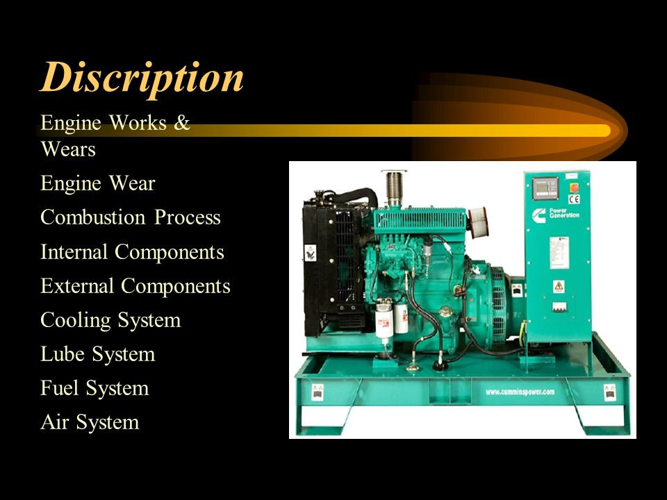 Discription Engine Works & Wears Engine Wear Combustion Process Internal Components External Components Cooling System Lube System Fuel System Air System