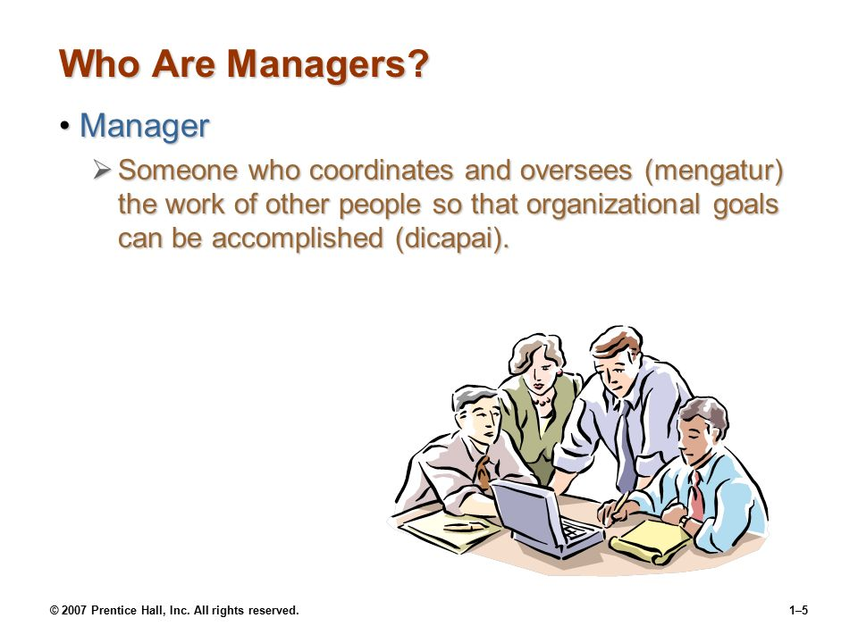 © 2007 Prentice Hall, Inc. All rights reserved.1–25 Exhibit 1 – 11Universal Need for Management