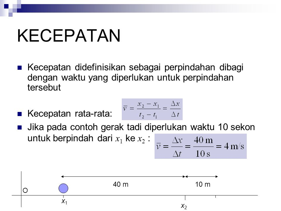 KECEPATAN Kecepatan didefinisikan sebagai perpindahan dibagi dengan waktu yang diperlukan untuk perpindahan tersebut Kecepatan rata-rata: Jika pada co