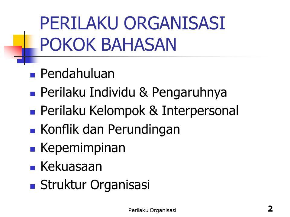 Perilaku Organisasi 2 PERILAKU ORGANISASI POKOK BAHASAN Pendahuluan Perilaku Individu & Pengaruhnya Perilaku Kelompok & Interpersonal Konflik dan Perundingan Kepemimpinan Kekuasaan Struktur Organisasi