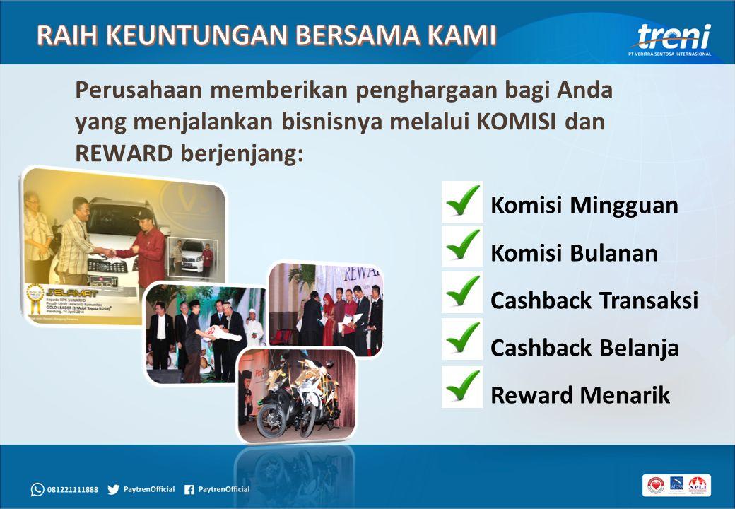 Perusahaan memberikan penghargaan bagi Anda yang menjalankan bisnisnya melalui KOMISI dan REWARD berjenjang: Komisi Mingguan Komisi Bulanan Cashback T