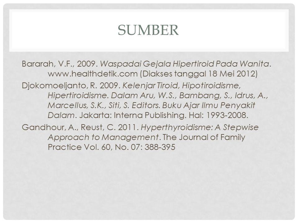 SUMBER Bararah, V.F., 2009. Waspadai Gejala Hipertiroid Pada Wanita. www.healthdetik.com (Diakses tanggal 18 Mei 2012) Djokomoeljanto, R. 2009. Kelenj
