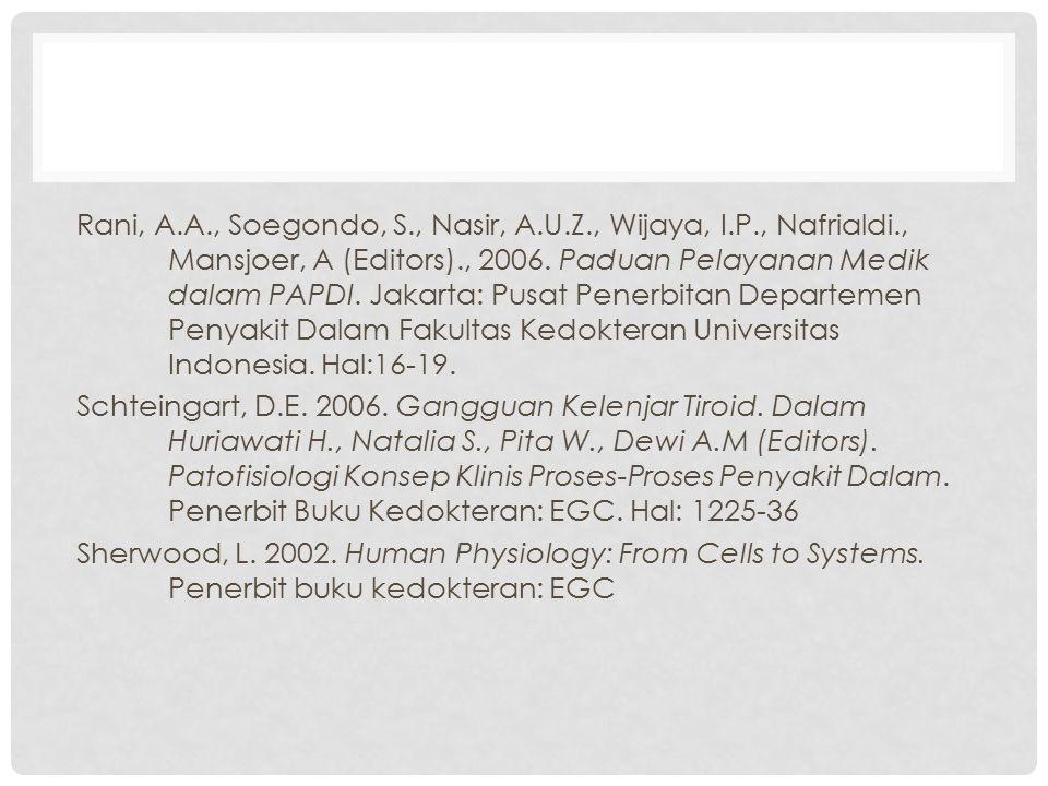 Rani, A.A., Soegondo, S., Nasir, A.U.Z., Wijaya, I.P., Nafrialdi., Mansjoer, A (Editors)., 2006. Paduan Pelayanan Medik dalam PAPDI. Jakarta: Pusat Pe