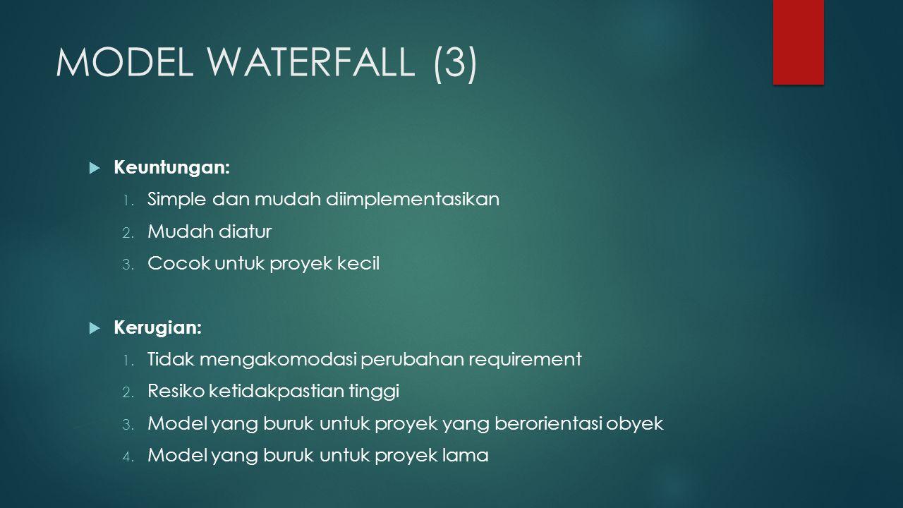 MODEL WATERFALL (3)  Keuntungan: 1. Simple dan mudah diimplementasikan 2.