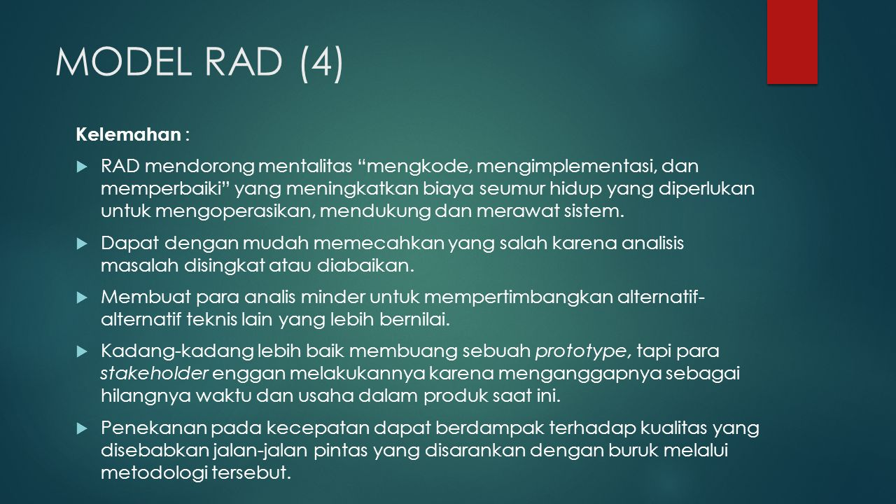 MODEL RAD (4) Kelemahan :  RAD mendorong mentalitas mengkode, mengimplementasi, dan memperbaiki yang meningkatkan biaya seumur hidup yang diperlukan untuk mengoperasikan, mendukung dan merawat sistem.