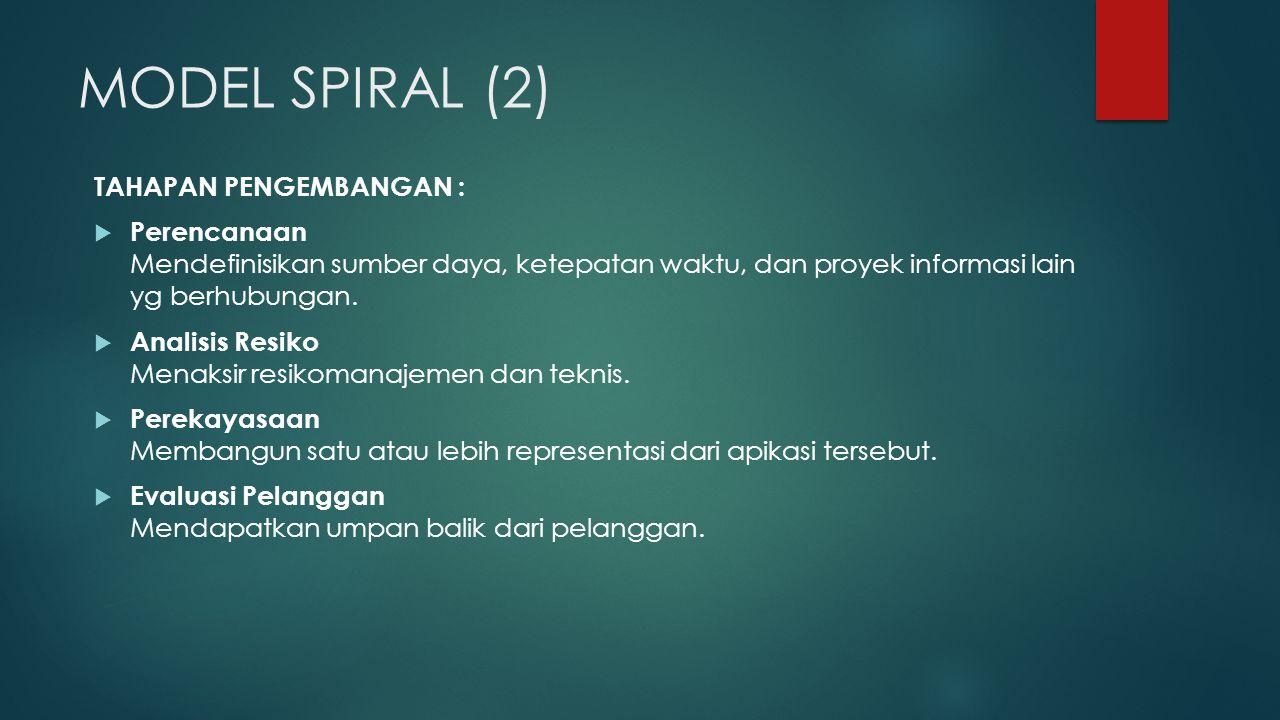 MODEL SPIRAL (2) TAHAPAN PENGEMBANGAN :  Perencanaan Mendefinisikan sumber daya, ketepatan waktu, dan proyek informasi lain yg berhubungan.