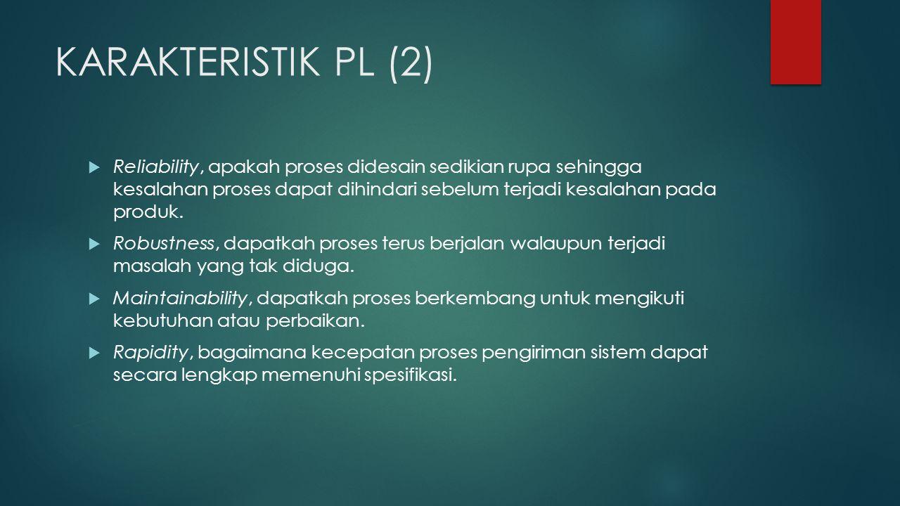 KARAKTERISTIK PL (2)  Reliability, apakah proses didesain sedikian rupa sehingga kesalahan proses dapat dihindari sebelum terjadi kesalahan pada produk.