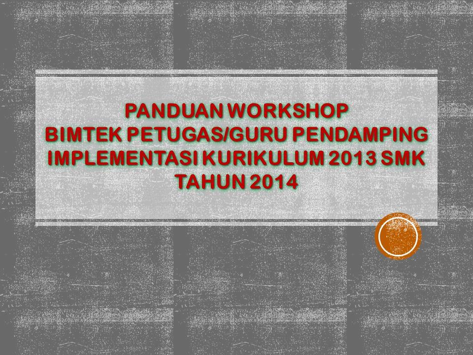 PANDUAN WORKSHOP BIMTEK PETUGAS/GURU PENDAMPING IMPLEMENTASI KURIKULUM 2013 SMK TAHUN 2014 PANDUAN WORKSHOP BIMTEK PETUGAS/GURU PENDAMPING IMPLEMENTASI KURIKULUM 2013 SMK TAHUN 2014