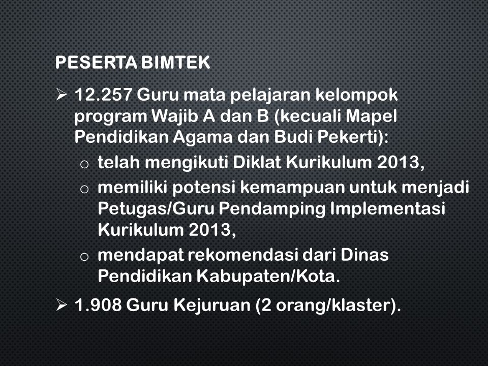 PESERTA BIMTEK  12.257 Guru mata pelajaran kelompok program Wajib A dan B (kecuali Mapel Pendidikan Agama dan Budi Pekerti): o telah mengikuti Diklat