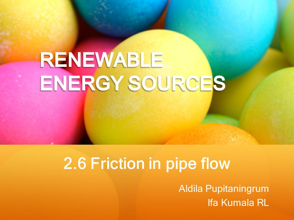 2.6 Friction in pipe flow Aldila Pupitaningrum Ifa Kumala RL
