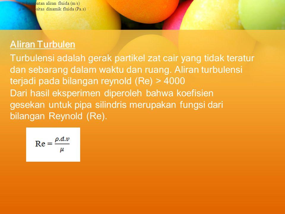 Aliran Turbulen Turbulensi adalah gerak partikel zat cair yang tidak teratur dan sebarang dalam waktu dan ruang. Aliran turbulensi terjadi pada bilang