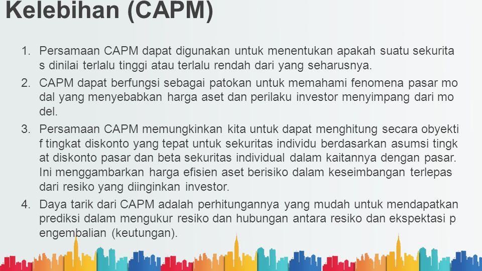 Kelebihan (CAPM) 1.Persamaan CAPM dapat digunakan untuk menentukan apakah suatu sekurita s dinilai terlalu tinggi atau terlalu rendah dari yang seharu