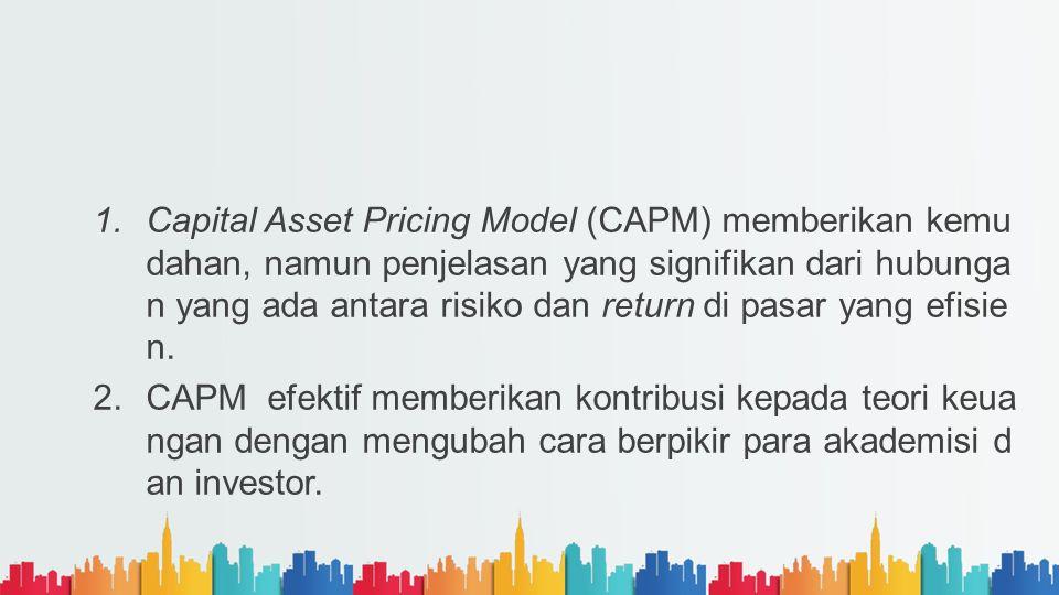 1.Capital Asset Pricing Model (CAPM) memberikan kemu dahan, namun penjelasan yang signifikan dari hubunga n yang ada antara risiko dan return di pasar