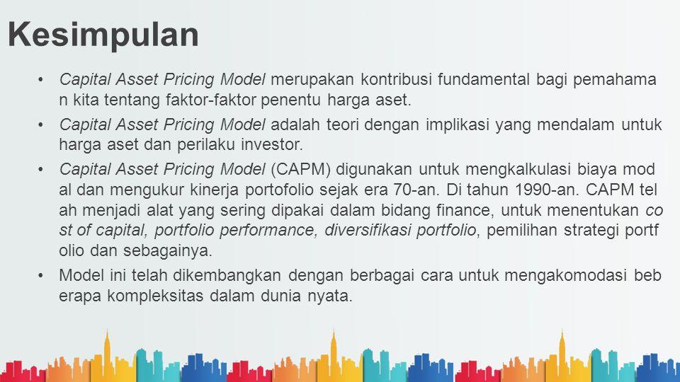 Kesimpulan Capital Asset Pricing Model merupakan kontribusi fundamental bagi pemahama n kita tentang faktor-faktor penentu harga aset. Capital Asset P