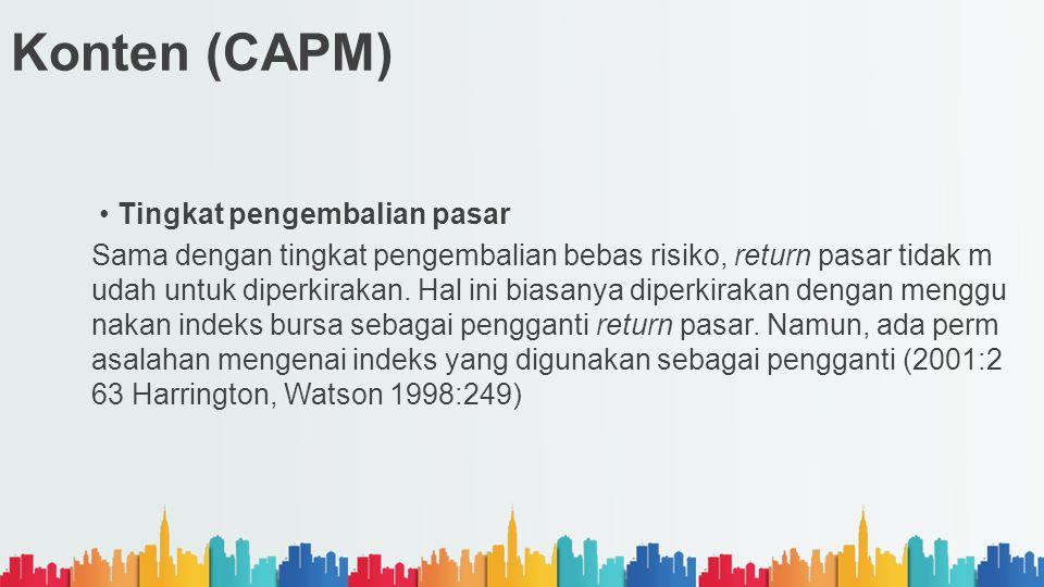 Konten (CAPM) Tingkat pengembalian pasar Sama dengan tingkat pengembalian bebas risiko, return pasar tidak m udah untuk diperkirakan. Hal ini biasanya
