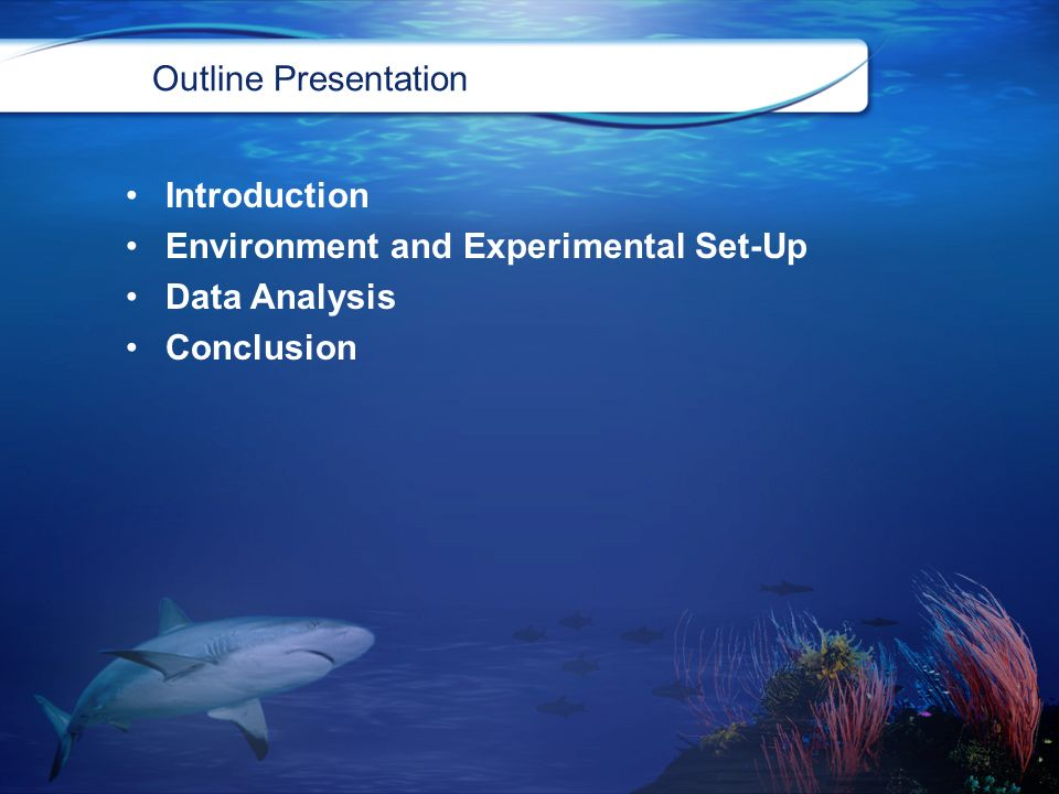 Outline Presentation Introduction Environment and Experimental Set-Up Data Analysis Conclusion
