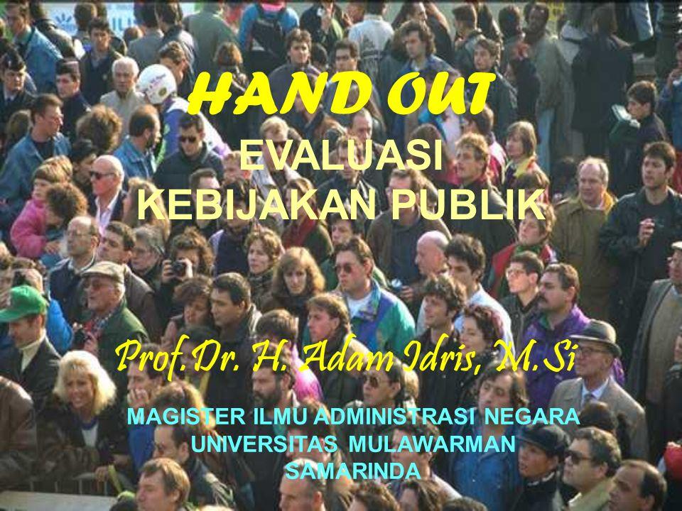 MAGISTER ILMU ADMINISTRASI NEGARA UNIVERSITAS MULAWARMAN SAMARINDA HAND OUT EVALUASI KEBIJAKAN PUBLIK Prof.Dr. H. Adam Idris, M.Si