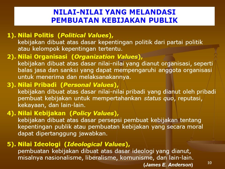 10 1).Nilai Politis (Political Values), kebijakan dibuat atas dasar kepentingan politik dari partai politik atau kelompok kepentingan tertentu.